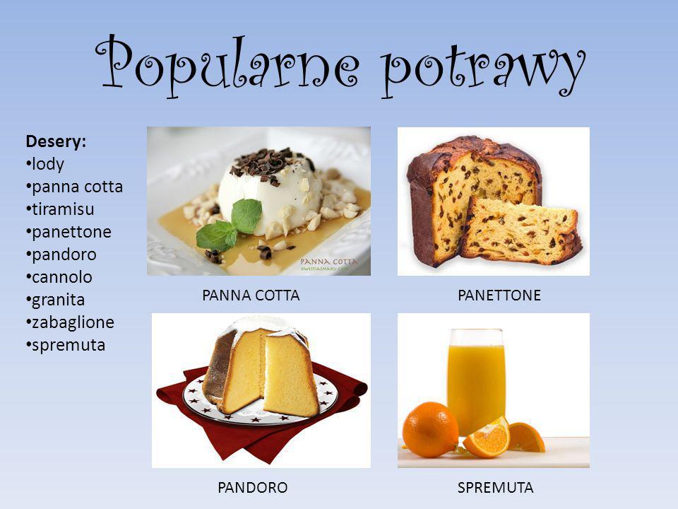 Desery: lody panna cotta tiramisu panettone pandoro cannolo granita zabaglione spremuta Popularne potrawy PANNA COTTAPANETTONE PANDOROSPREMUTA