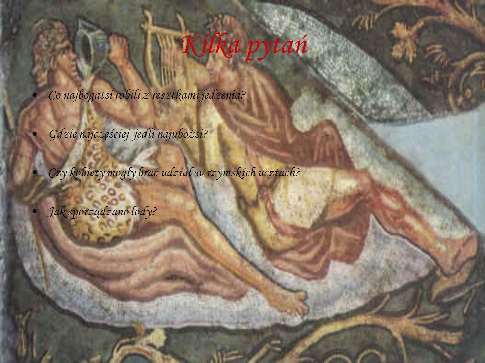 Kilka pytań Co najbogatsi robili z resztkami jedzenia? Gdzie najczęściej jedli najubożsi? Czy kobiety mogły brać udział w rzymskich ucztach? Jak sporz