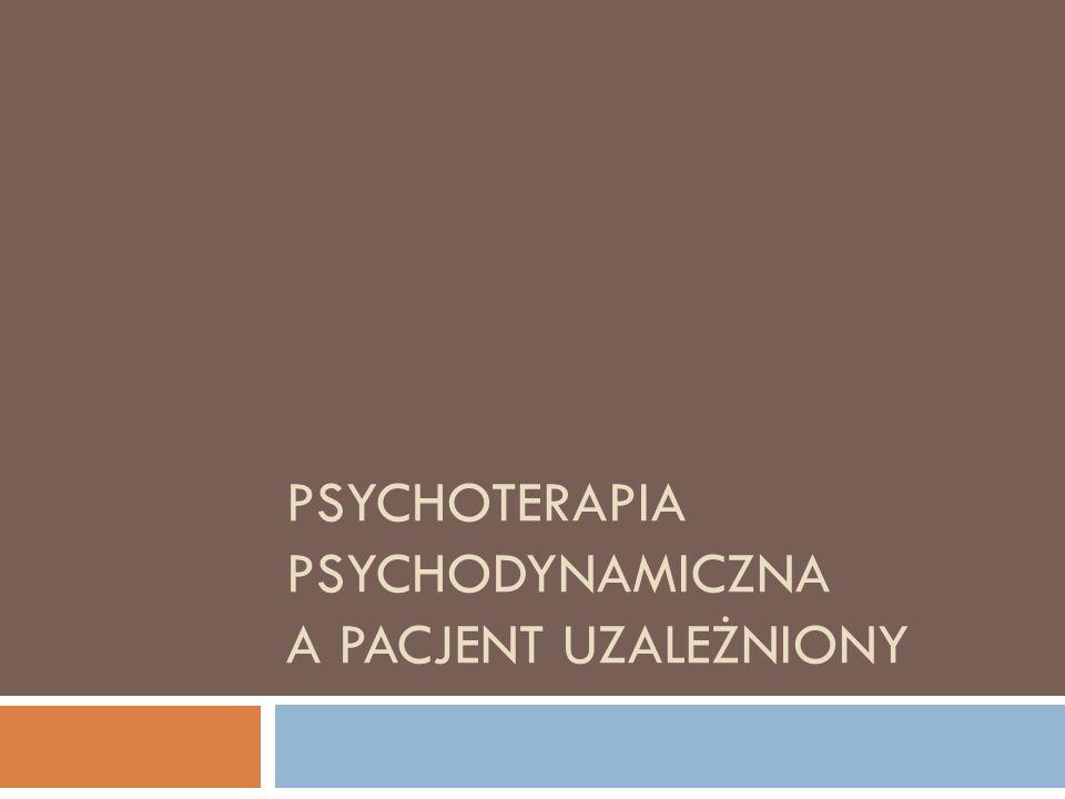 Model uzależnienia w psychologii ego Zażywanie narkotyków próbą samoleczenia osłabionego w swojej strukturze Ja.