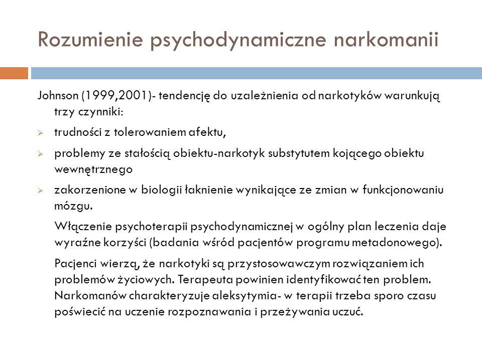 Rozumienie psychodynamiczne narkomanii Johnson (1999,2001)- tendencję do uzależnienia od narkotyków warunkują trzy czynniki: trudności z tolerowaniem