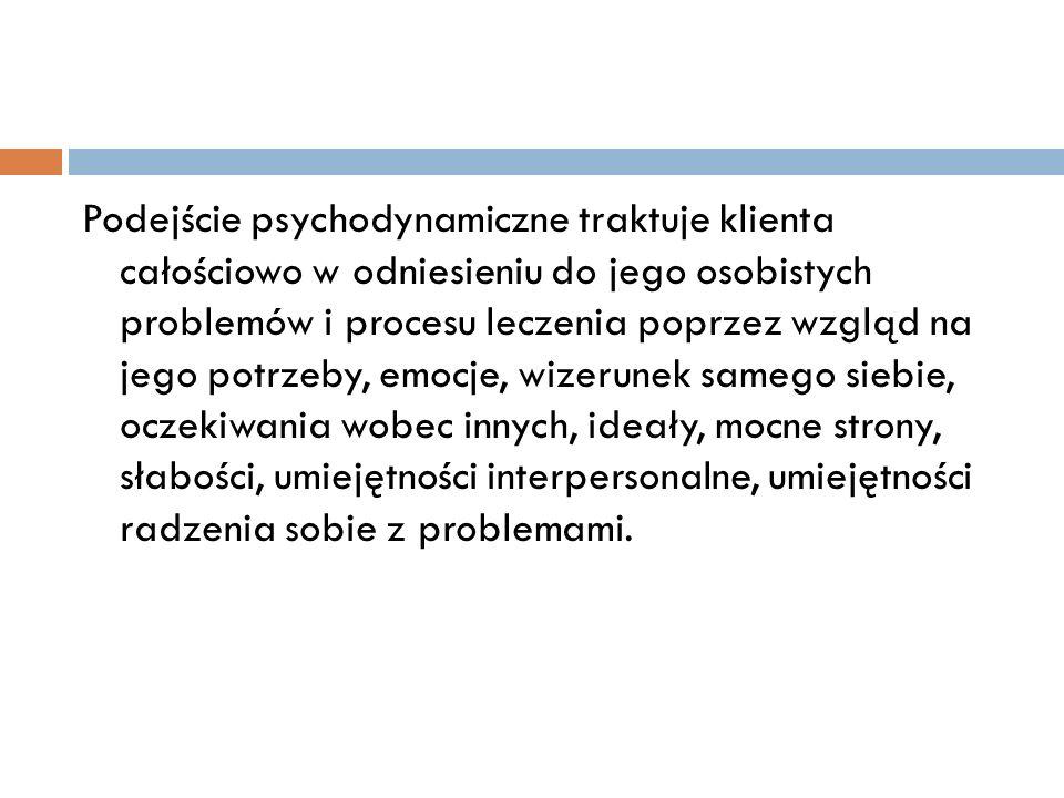 Podejście psychodynamiczne traktuje klienta całościowo w odniesieniu do jego osobistych problemów i procesu leczenia poprzez wzgląd na jego potrzeby,