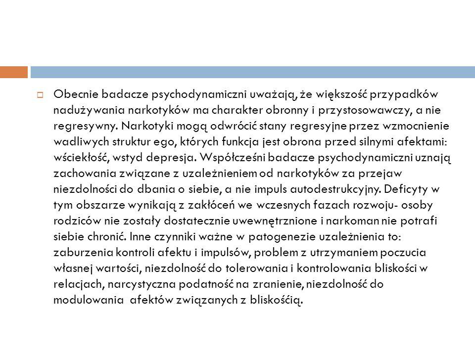 Rozumienie psychodynamiczne narkomanii O wyborze substancji psychoaktywnej decyduje najbardziej bolesny afekt.
