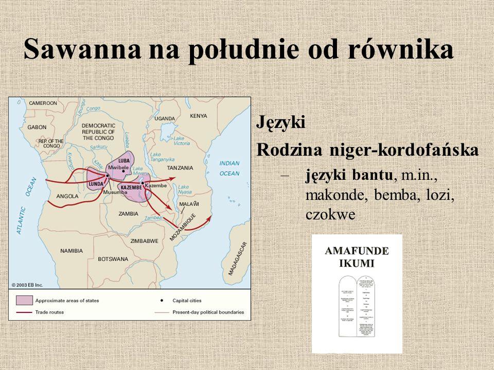 Sawanna na południe od równika Języki Rodzina niger-kordofańska –języki bantu, m.in., makonde, bemba, lozi, czokwe