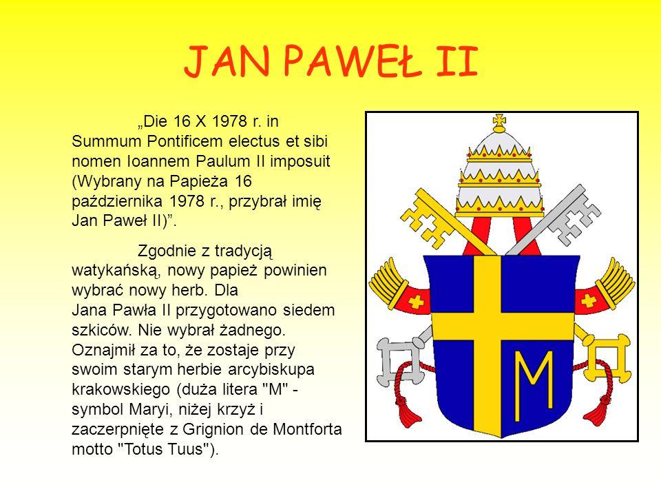 JAN PAWEŁ II Die 16 X 1978 r. in Summum Pontificem electus et sibi nomen Ioannem Paulum II imposuit (Wybrany na Papieża 16 października 1978 r., przyb