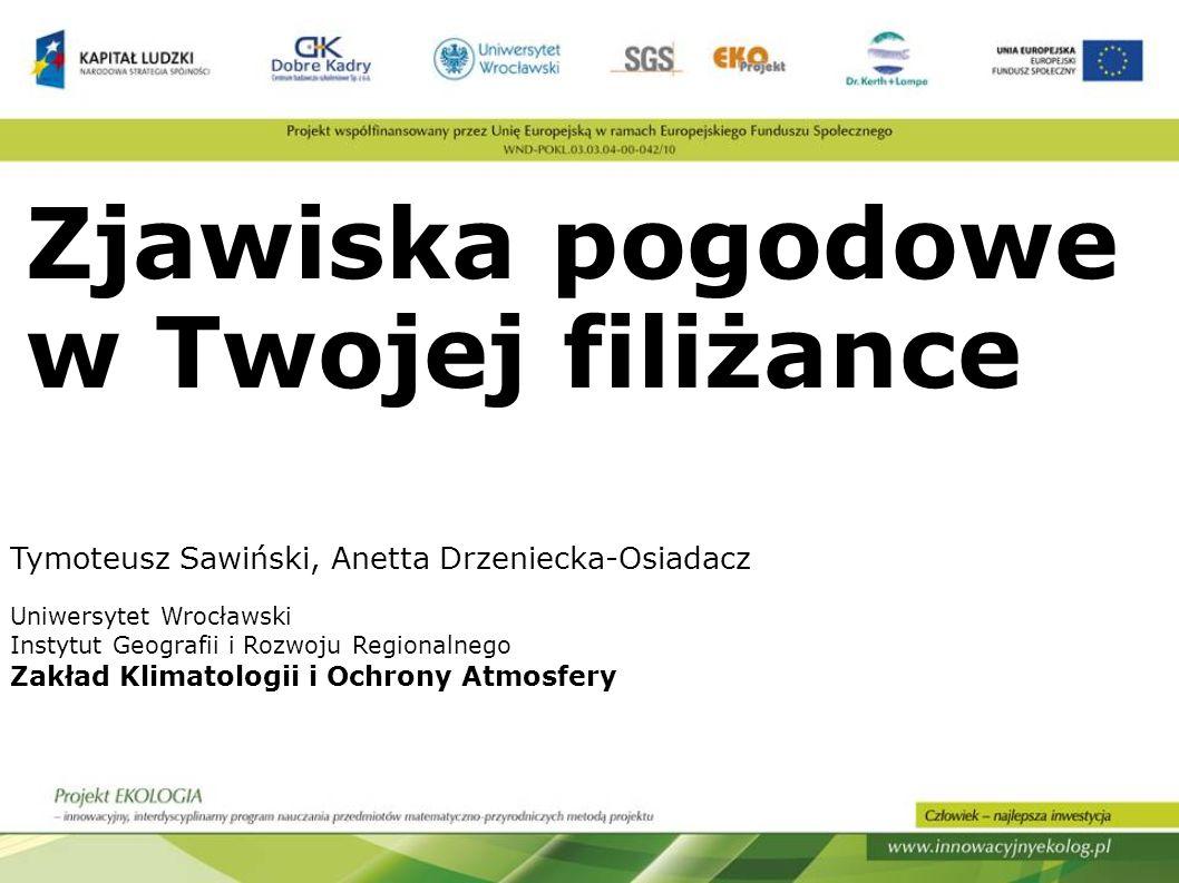 Zjawiska pogodowe w Twojej filiżance Tymoteusz Sawiński, Anetta Drzeniecka-Osiadacz Uniwersytet Wrocławski Instytut Geografii i Rozwoju Regionalnego Z