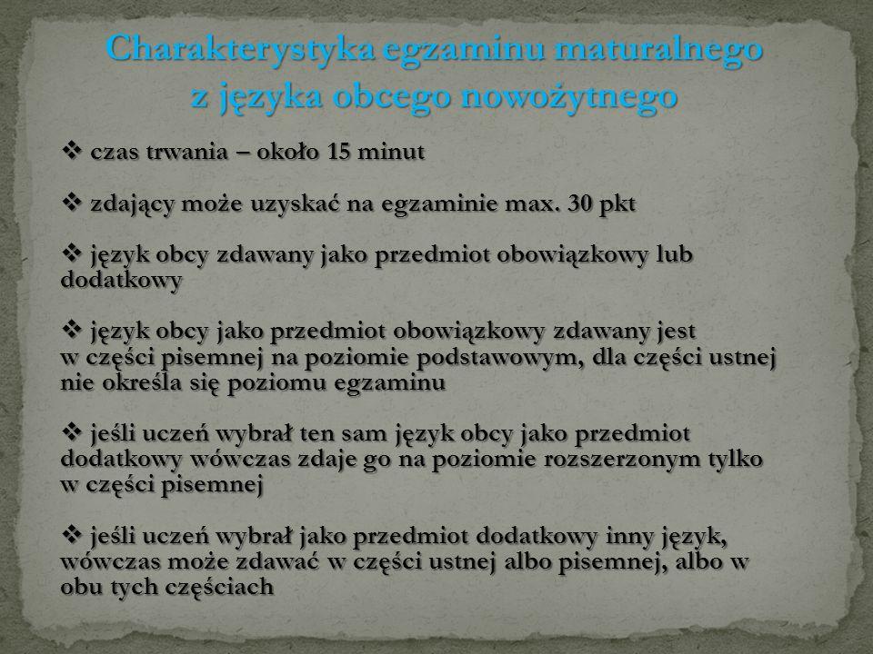 Charakterystyka egzaminu maturalnego z języka obcego nowożytnego czas trwania – około 15 minut czas trwania – około 15 minut zdający może uzyskać na egzaminie max.