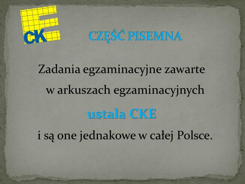 Zadania egzaminacyjne zawarte w arkuszach egzaminacyjnych ustala CKE ustala CKE i są one jednakowe w całej Polsce.