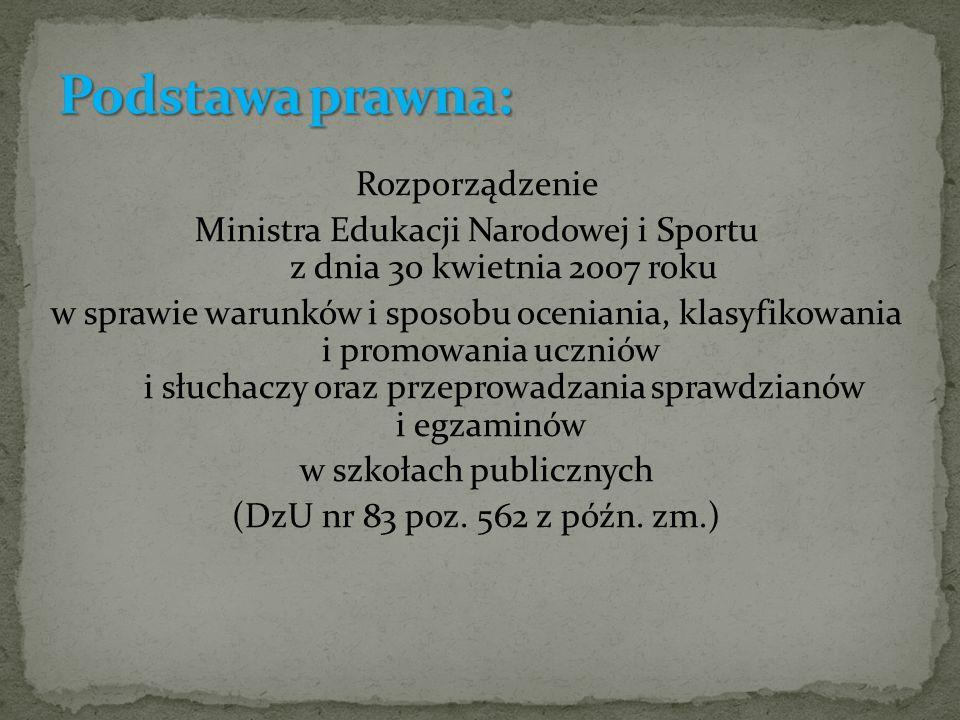 Rozporządzenie Ministra Edukacji Narodowej i Sportu z dnia 30 kwietnia 2007 roku w sprawie warunków i sposobu oceniania, klasyfikowania i promowania uczniów i słuchaczy oraz przeprowadzania sprawdzianów i egzaminów w szkołach publicznych (DzU nr 83 poz.