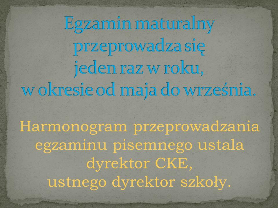 Harmonogram przeprowadzania egzaminu pisemnego ustala dyrektor CKE, ustnego dyrektor szkoły.