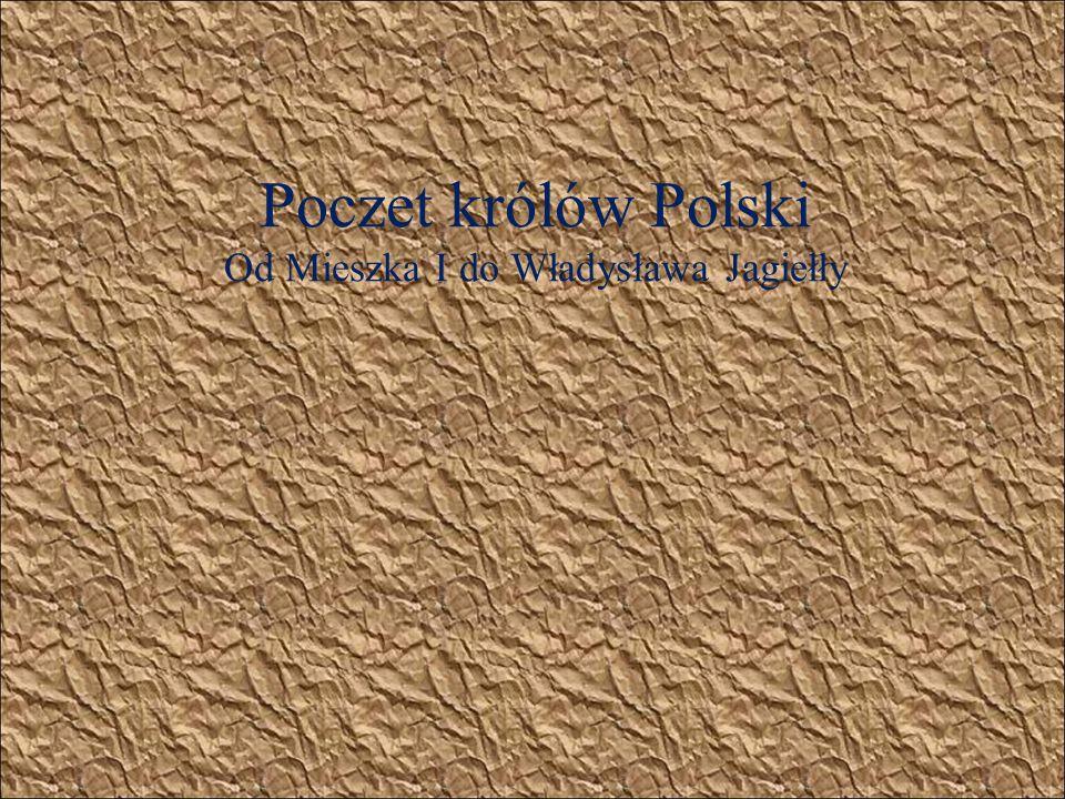 Poczet królów Polski Od Mieszka I do Władysława Jagiełły autor: Emil Doboszyński kl. VIa