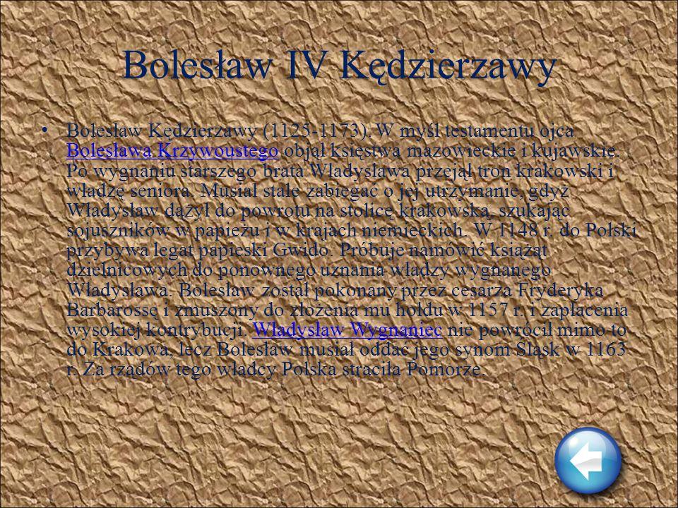 Władysław II Wygnaniec Władysław Wygnaniec (1105-1159). Najstarszy syn Bolesława Krzywoustego został pierwszym księciem zwierzchnim w myśl testamentu