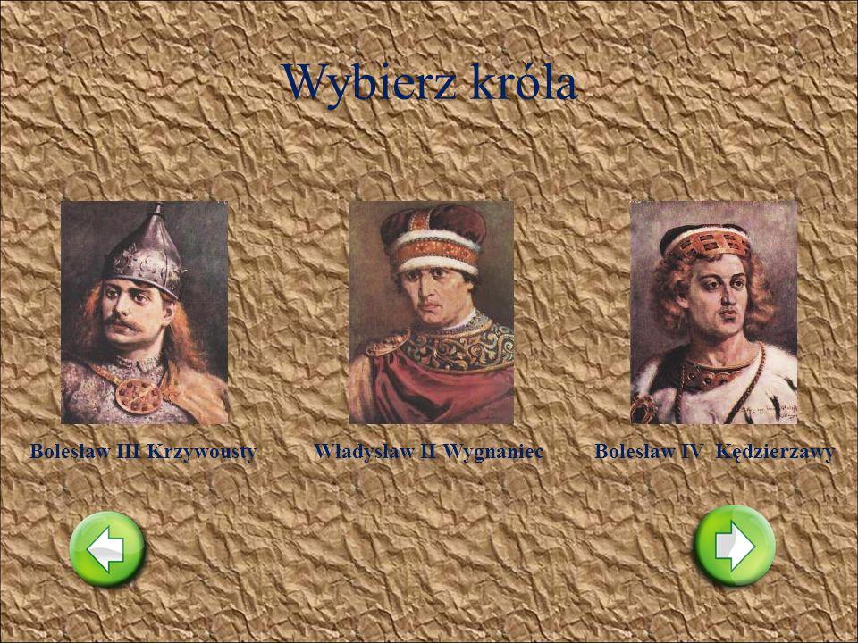 Wybierz króla Kazimierz OdnowicielBolesław II ŚmiałyWładysław I Herman