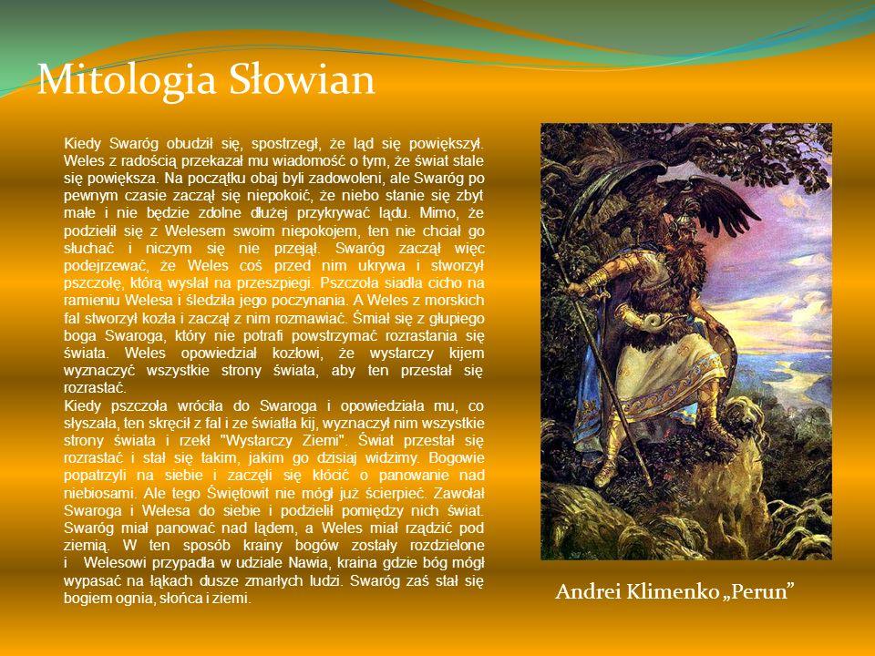 Mitologia Słowian Na początku istniało tylko światło, bezkresne morze i krążący pod postacią łabędzia nad przepastną otchłanią bóg Świętowit. Bogu dok