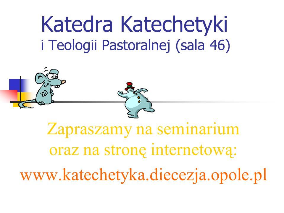 Katedra Katechetyki i Teologii Pastoralnej (sala 46) Zapraszamy na seminarium oraz na stronę internetową: www.katechetyka.diecezja.opole.pl