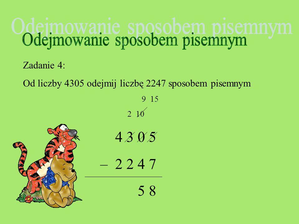 Zadanie 4: Od liczby 4305 odejmij liczbę 2247 sposobem pisemnym 9 15 2 10 4 3 0 5 – 2 2 4 7 8