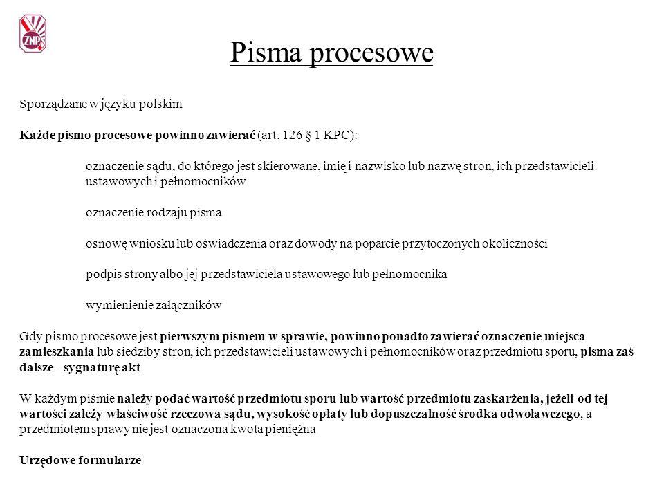 Pisma procesowe Sporządzane w języku polskim Każde pismo procesowe powinno zawierać (art. 126 § 1 KPC): oznaczenie sądu, do którego jest skierowane, i