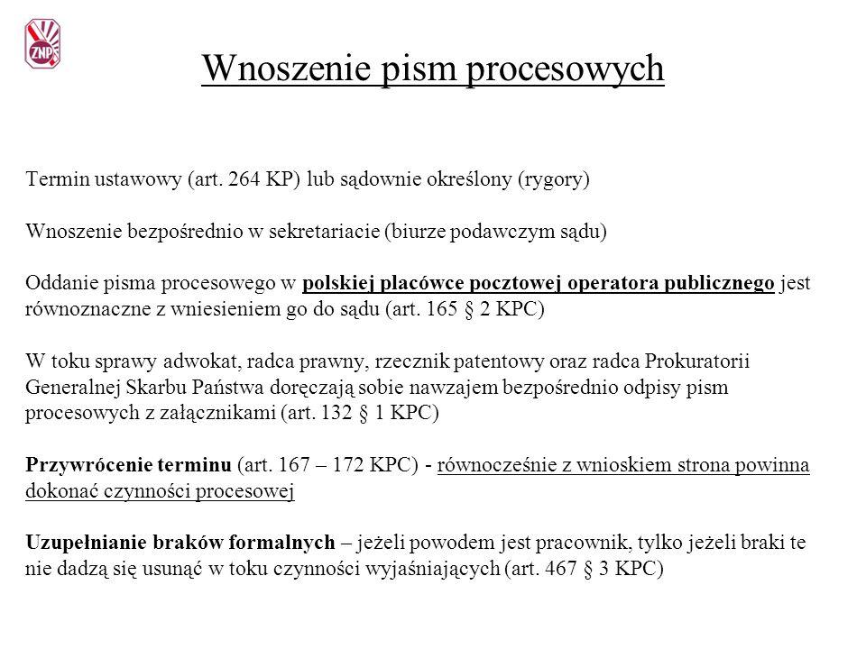 Wnoszenie pism procesowych Termin ustawowy (art. 264 KP) lub sądownie określony (rygory) Wnoszenie bezpośrednio w sekretariacie (biurze podawczym sądu