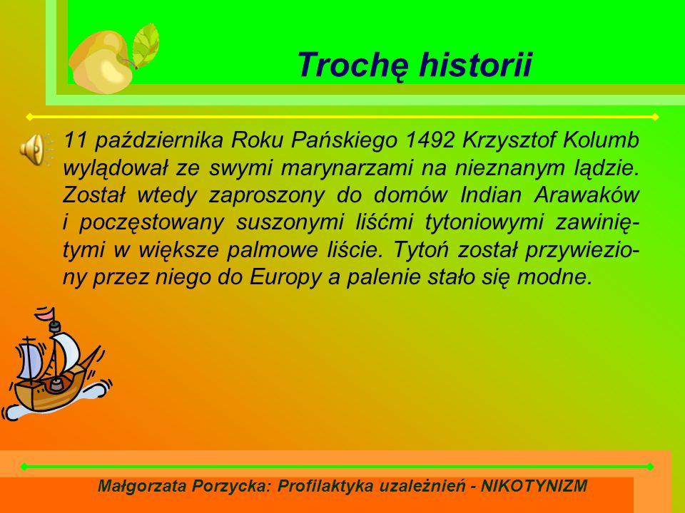 Małgorzata Porzycka: Profilaktyka uzależnień - NIKOTYNIZM Trochę historii 11 października Roku Pańskiego 1492 Krzysztof Kolumb wylądował ze swymi marynarzami na nieznanym lądzie.