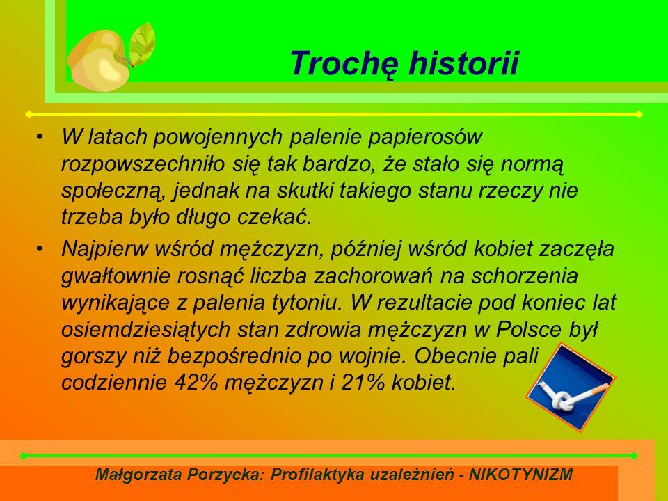 Małgorzata Porzycka: Profilaktyka uzależnień - NIKOTYNIZM Trochę historii W latach powojennych palenie papierosów rozpowszechniło się tak bardzo, że stało się normą społeczną, jednak na skutki takiego stanu rzeczy nie trzeba było długo czekać.