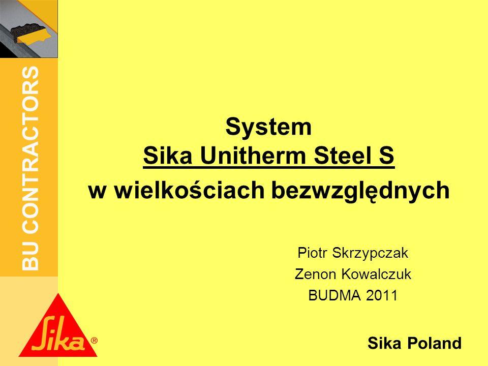 Sika Poland BU CONTRACTORS System Sika Unitherm Steel S w wielkościach bezwzględnych Piotr Skrzypczak Zenon Kowalczuk BUDMA 2011