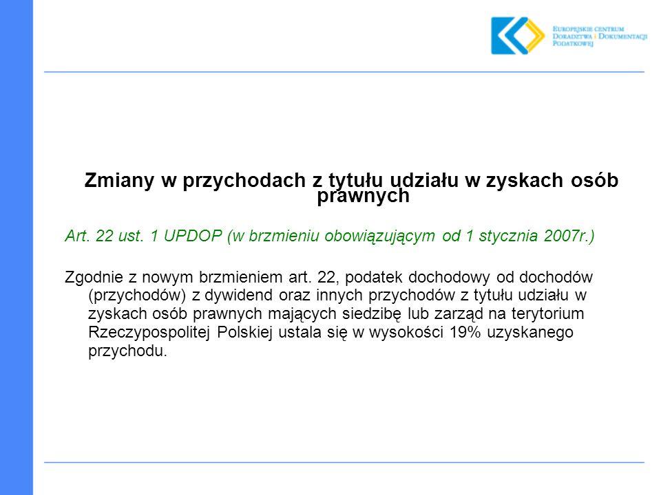 Zmiany w przychodach z tytułu udziału w zyskach osób prawnych Art. 22 ust. 1 UPDOP (w brzmieniu obowiązującym od 1 stycznia 2007r.) Zgodnie z nowym br