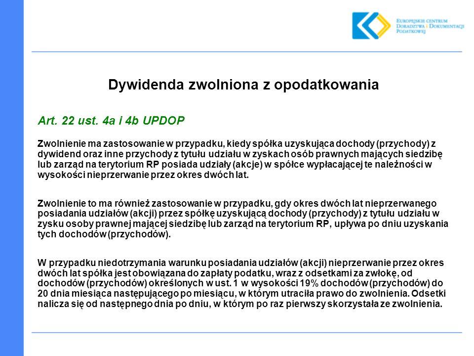 Dywidenda zwolniona z opodatkowania Art. 22 ust. 4a i 4b UPDOP Zwolnienie ma zastosowanie w przypadku, kiedy spółka uzyskująca dochody (przychody) z d