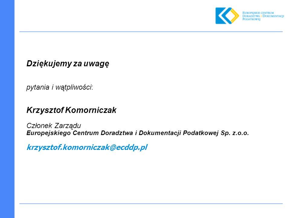 Dziękujemy za uwagę pytania i wątpliwości: Krzysztof Komorniczak Członek Zarządu Europejskiego Centrum Doradztwa i Dokumentacji Podatkowej Sp. z.o.o.