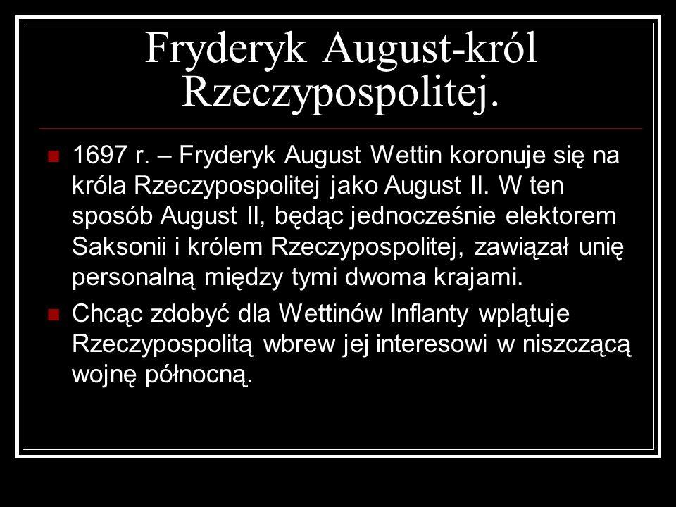 Fryderyk August-król Rzeczypospolitej. 1697 r. – Fryderyk August Wettin koronuje się na króla Rzeczypospolitej jako August II. W ten sposób August II,
