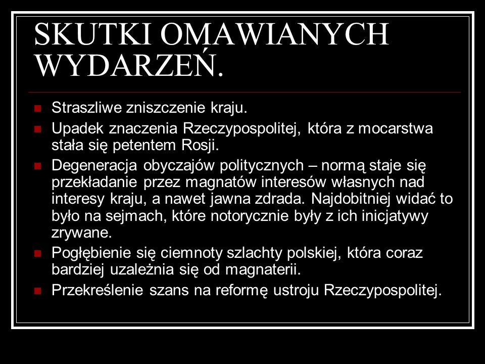 SKUTKI OMAWIANYCH WYDARZEŃ. Straszliwe zniszczenie kraju. Upadek znaczenia Rzeczypospolitej, która z mocarstwa stała się petentem Rosji. Degeneracja o
