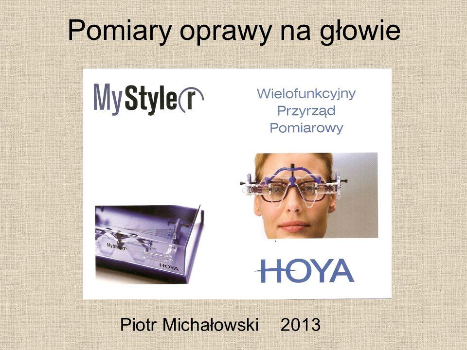 Pomiary oprawy na głowie Piotr Michałowski 2013