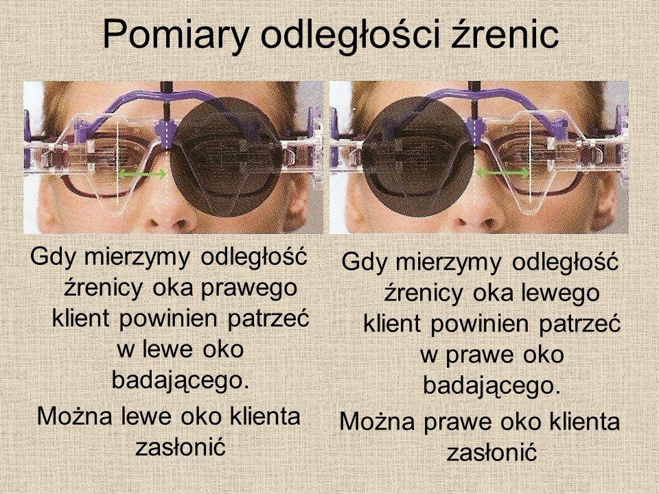 Pomiary odległości źrenic Gdy mierzymy odległość źrenicy oka prawego klient powinien patrzeć w lewe oko badającego.
