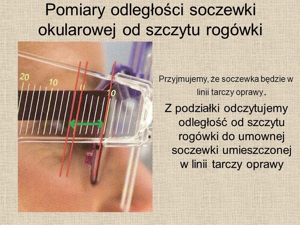 Pomiary odległości soczewki okularowej od szczytu rogówki Przyjmujemy, że soczewka będzie w linii tarczy oprawy.