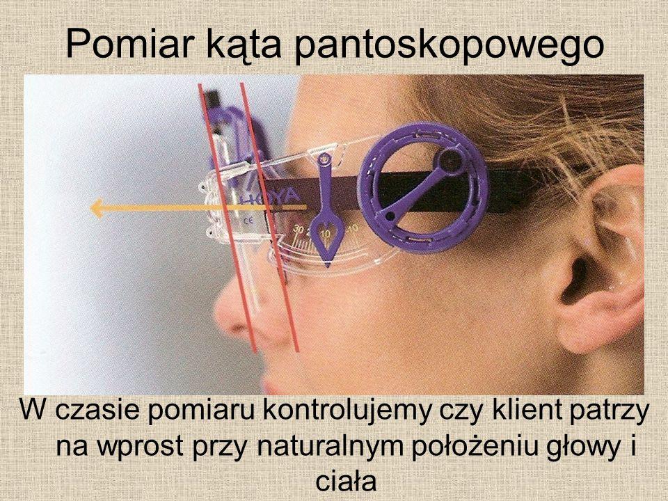 Pomiar kąta pantoskopowego W czasie pomiaru kontrolujemy czy klient patrzy na wprost przy naturalnym położeniu głowy i ciała