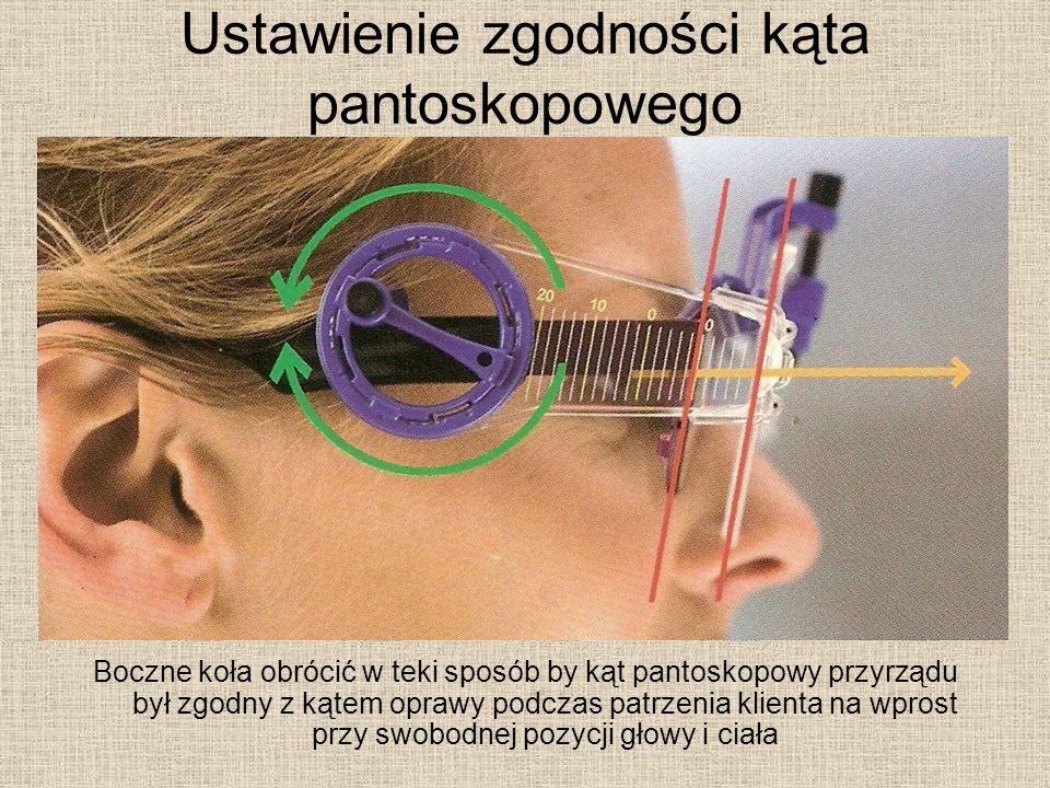 Ustawienie zgodności kąta pantoskopowego Boczne koła obrócić w teki sposób by kąt pantoskopowy przyrządu był zgodny z kątem oprawy podczas patrzenia klienta na wprost przy swobodnej pozycji głowy i ciała