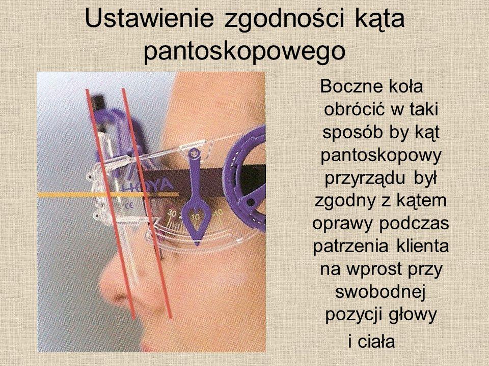 Boczne koła obrócić w taki sposób by kąt pantoskopowy przyrządu był zgodny z kątem oprawy podczas patrzenia klienta na wprost przy swobodnej pozycji głowy i ciała Ustawienie zgodności kąta pantoskopowego
