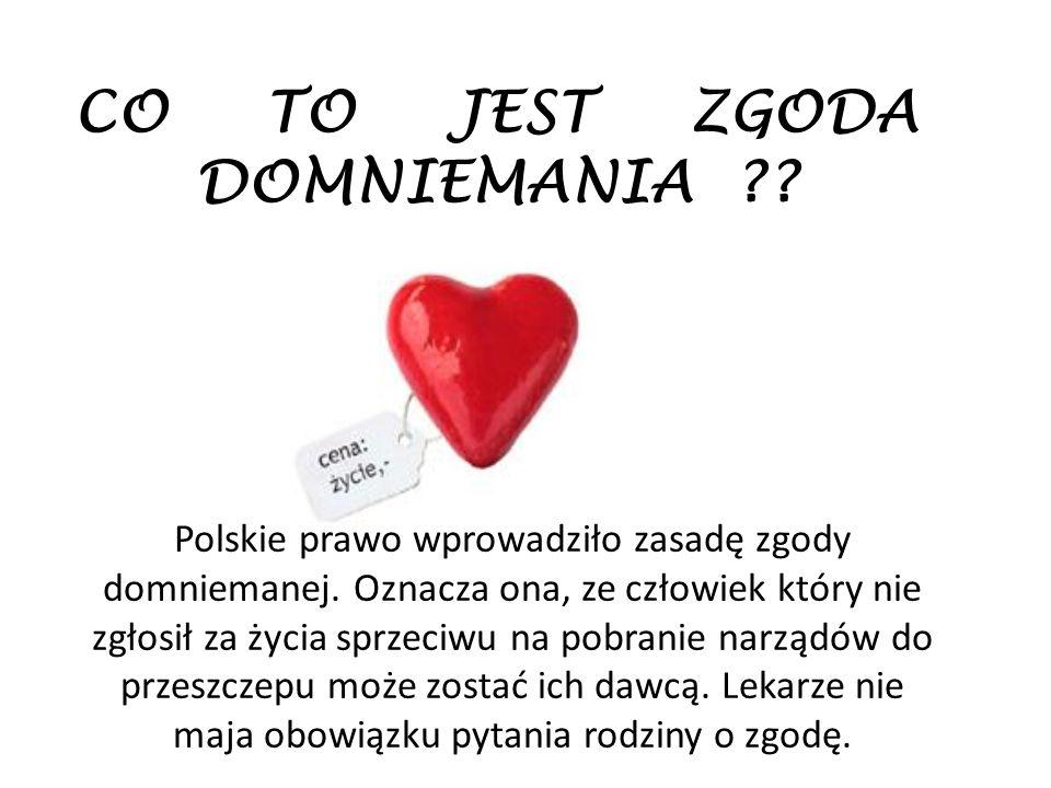 CO TO JEST ZGODA DOMNIEMANIA ?? Polskie prawo wprowadziło zasadę zgody domniemanej. Oznacza ona, ze człowiek który nie zgłosił za życia sprzeciwu na p