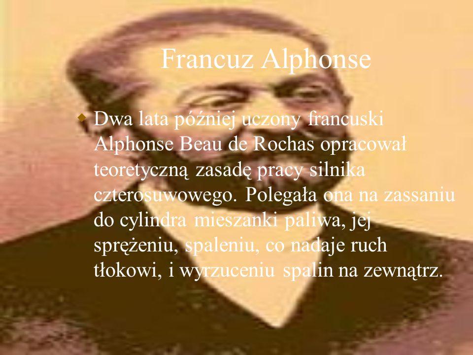 Francuz Alphonse Dwa lata później uczony francuski Alphonse Beau de Rochas opracował teoretyczną zasadę pracy silnika czterosuwowego. Polegała ona na