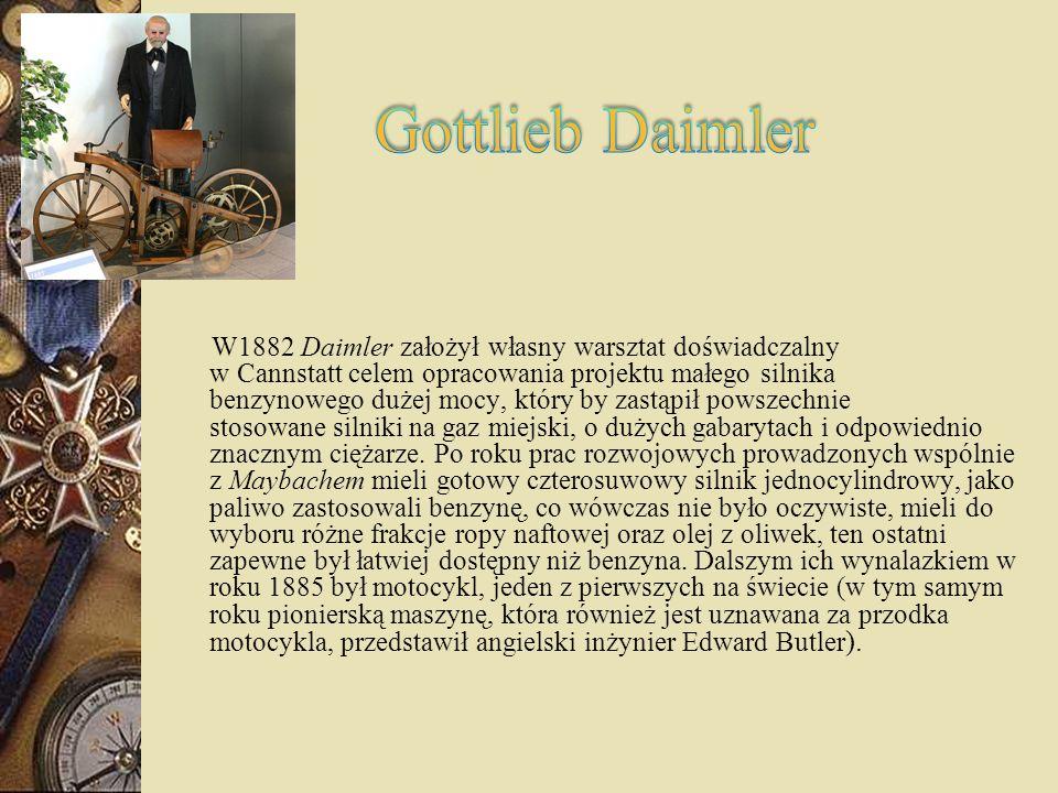 W1882 Daimler założył własny warsztat doświadczalny w Cannstatt celem opracowania projektu małego silnika benzynowego dużej mocy, który by zastąpił po