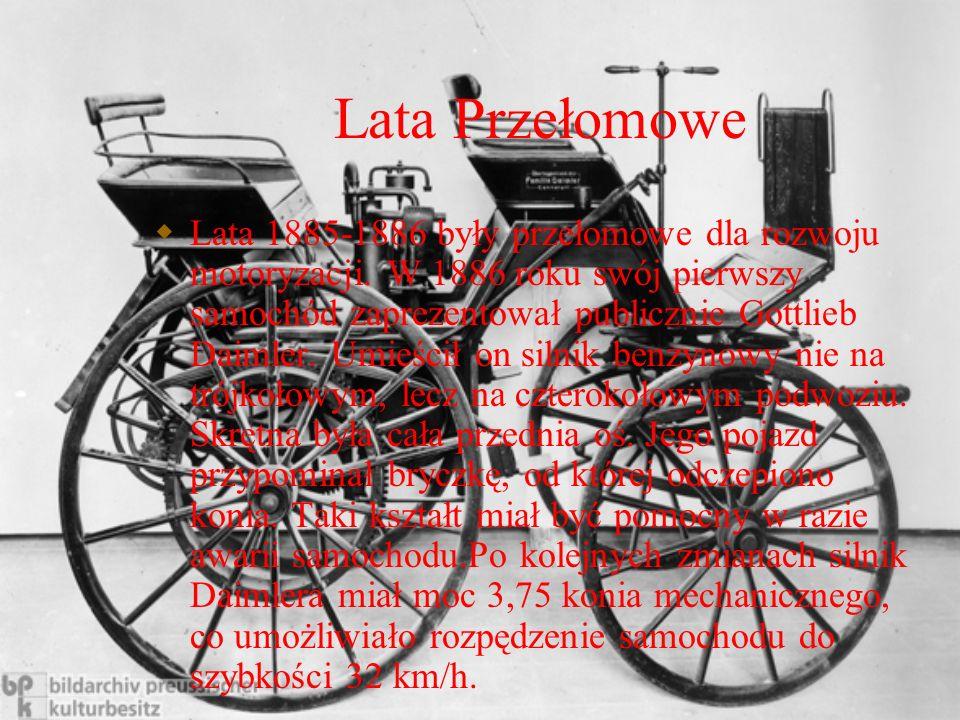 Lata Przełomowe Lata 1885-1886 były przełomowe dla rozwoju motoryzacji. W 1886 roku swój pierwszy samochód zaprezentował publicznie Gottlieb Daimler.