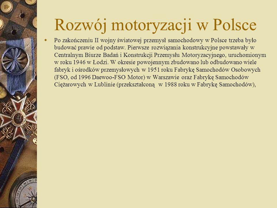 Rozwój motoryzacji w Polsce Po zakończeniu II wojny światowej przemysł samochodowy w Polsce trzeba było budować prawie od podstaw. Pierwsze rozwiązani