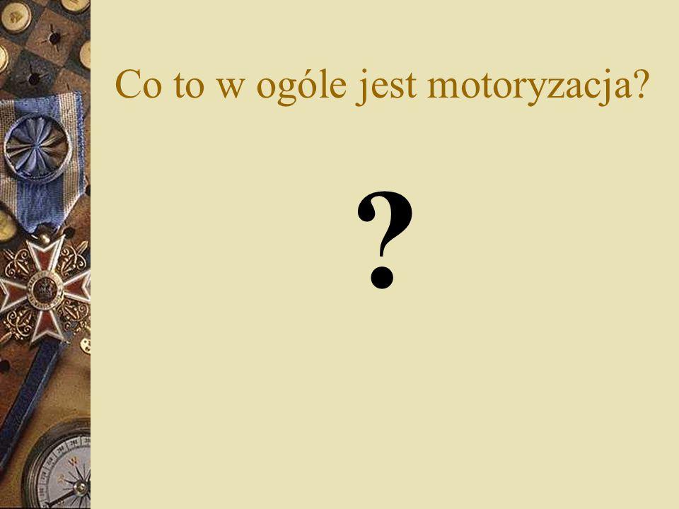 Co to w ogóle jest motoryzacja? ?