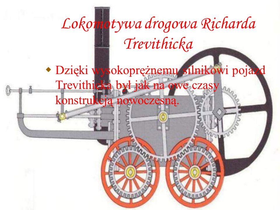 Lokomotywa drogowa Richarda Trevithicka Dzięki wysokoprężnemu silnikowi pojazd Trevithicka był jak na owe czasy konstrukcją nowoczesną.