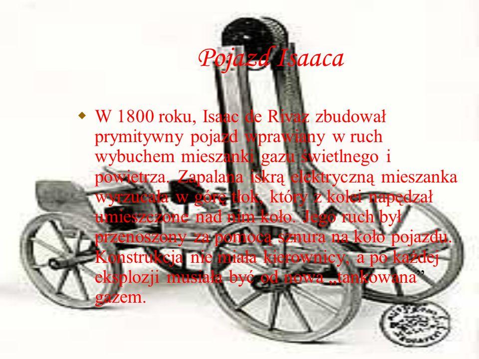 Pojazd Isaaca W 1800 roku, Isaac de Rivaz zbudował prymitywny pojazd wprawiany w ruch wybuchem mieszanki gazu świetlnego i powietrza. Zapalana iskrą e