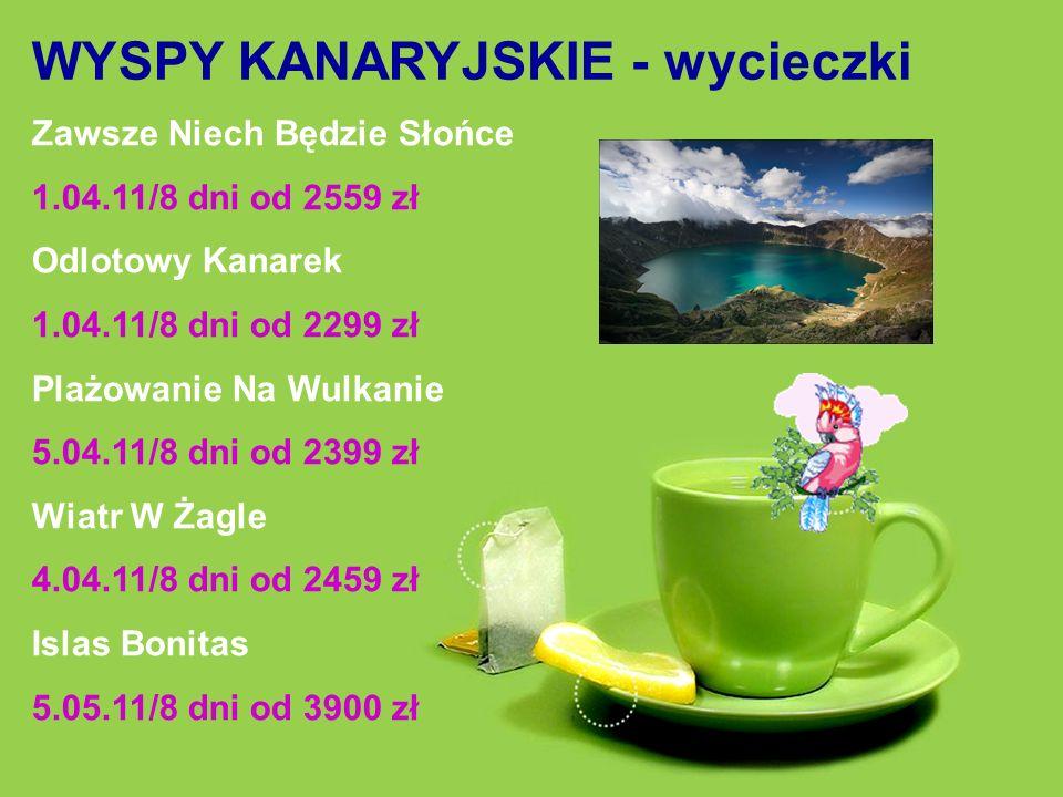 WYSPY KANARYJSKIE - wycieczki Zawsze Niech Będzie Słońce 1.04.11/8 dni od 2559 zł Odlotowy Kanarek 1.04.11/8 dni od 2299 zł Plażowanie Na Wulkanie 5.0
