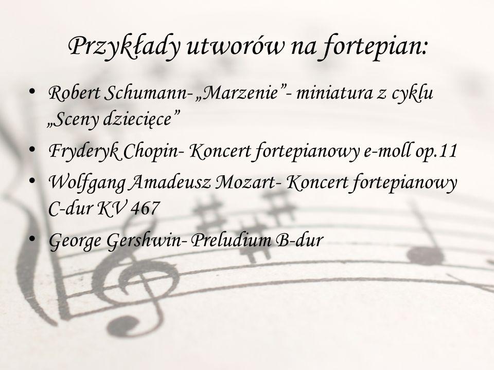 Przykłady utworów na fortepian: Robert Schumann- Marzenie- miniatura z cyklu Sceny dziecięce Fryderyk Chopin- Koncert fortepianowy e-moll op.11 Wolfga
