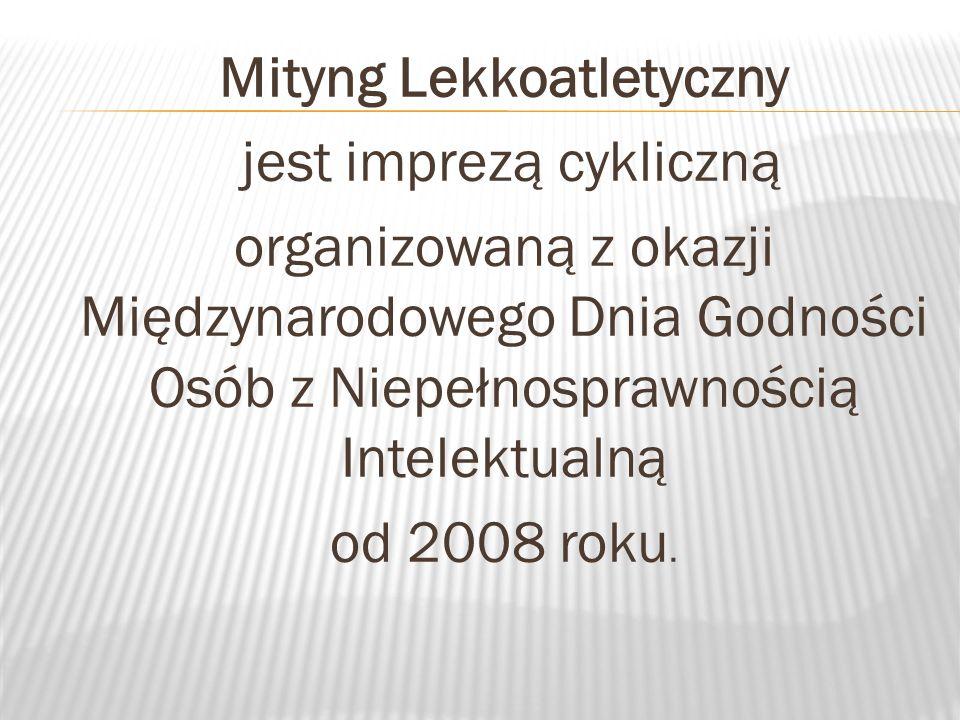 Mityng Lekkoatletyczny jest imprezą cykliczną organizowaną z okazji Międzynarodowego Dnia Godności Osób z Niepełnosprawnością Intelektualną od 2008 roku.