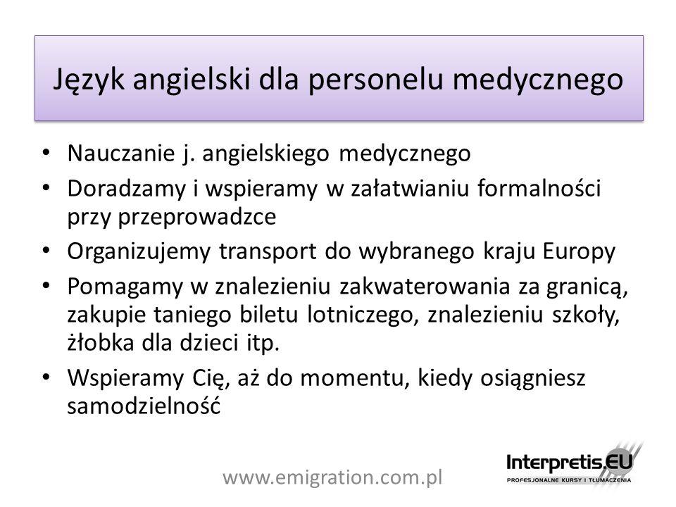 Język angielski dla personelu medycznego Nauczanie j. angielskiego medycznego Doradzamy i wspieramy w załatwianiu formalności przy przeprowadzce Organ