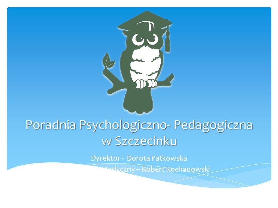 Poradnia Psychologiczno- Pedagogiczna w Szczecinku Dyrektor - Dorota Patkowska Ratownik Medyczny – Robert Kochanowski
