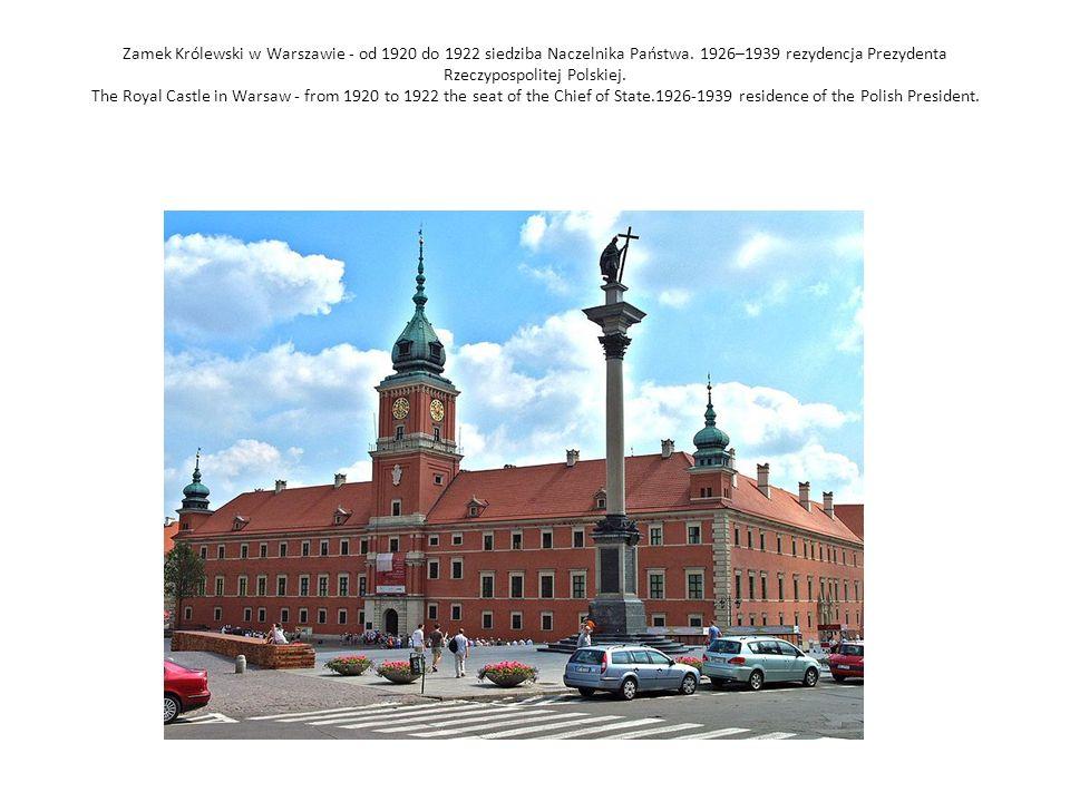 Zamek Królewski w Warszawie - od 1920 do 1922 siedziba Naczelnika Państwa.