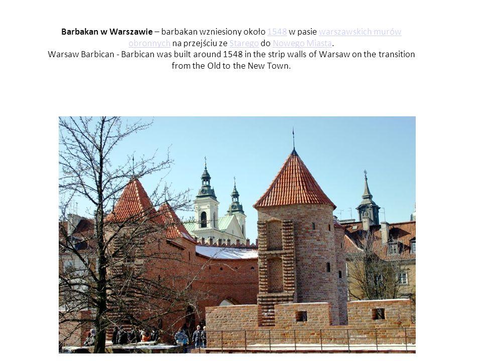 Barbakan w Warszawie – barbakan wzniesiony około 1548 w pasie warszawskich murów obronnych na przejściu ze Starego do Nowego Miasta.